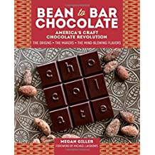 Bean to Bar Chocolate: America's Craft Chocolate Revolution: the Origins, the Makers, and the Mind-blowing Flavors