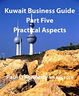 Kuwait Business Guide Part Five: Practical Aspects (English Edition) von [Kennedy, Paul]