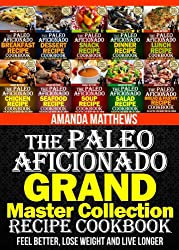 The Paleo Aficionado GRAND Master Collection Recipe Cookbook (The Paleo Diet Meal Recipe Cookbooks)