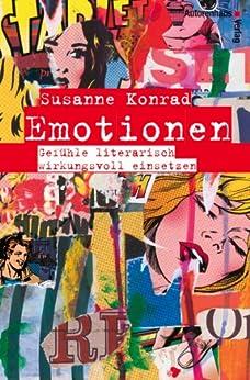 Emotionen. Gefühle literarisch wirkungsvoll einsetzen