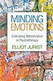 #8: Minding Emotions: Cultivating Mentalization in Psychotherapy (Psychoanalysis and Psychological Science)