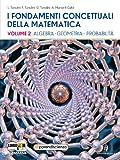 I fondamenti concettuali della matematica. Per i Licei scientifici. Con espansione online: 2