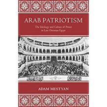 Arab Patriotism: The Ideology and Culture of Power in Late Ottoman Egypt