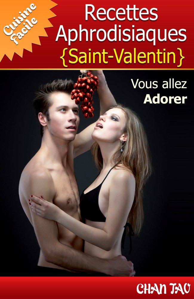 Recettes Aphrodisiaques - Saint-Valentin - Vertus des aliments aphrodisiaques et les meilleures recettes. Vous allez adorer ! (Cuisine Facile t. 3) por Chan Tao