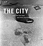 The City: New York Spot News and Street Photography 1980 -1995