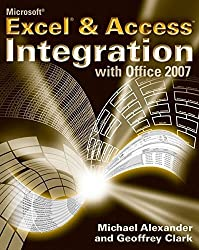 Microsoft Excel and Access Integration: With Microsoft Office 2007 by Michael Alexander (2007-04-30)