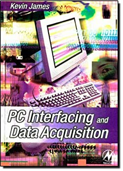 PC Interfacing and Data Acquisition: Techniques for Measurement, Instrumentation and Control di [James, Kevin]