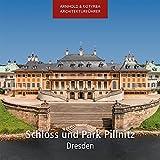 Schloss und Park Pillnitz - Dresden (Arnhold & Kotyrba Architekturführer)