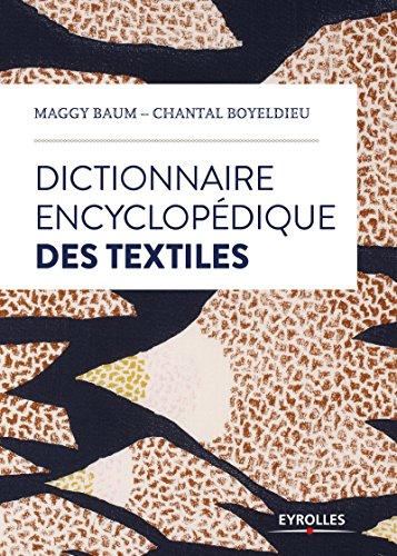 Dictionnaire encyclopédique des textiles par Chantal Boyeldieu