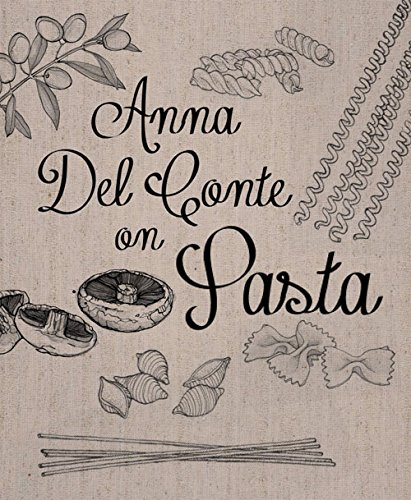 Anna Del Conte on Pasta (fully revised and updated new edition of the 1976 classic, 'Portrait of Pasta')