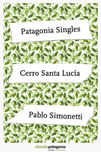 Cerro Santa Lucía (ebooks Patagonia Singles) por Pablo Simonetti