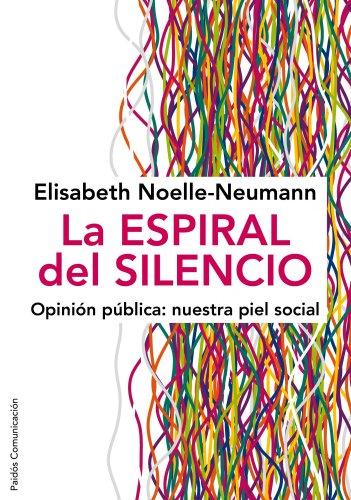 La espiral del silencio: Opinión pública: nuestra piel social (Comunicación)