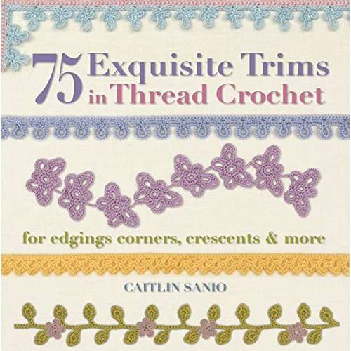 75 Exquisite Trims in Thread Crochet: For Edgings, Corners, Crescents, & More