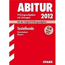 Abitur-Prüfungsaufgaben Gymnasium Bayern. Mit Lösungen; Sozialkunde 2012; Mit den Original-Prüfungsaufgaben 2011