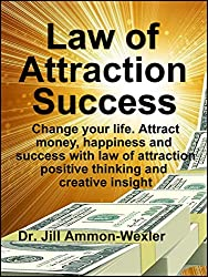 LAW OF ATTRACTION SUCCESS: Change your life.  Attract money, happiness and success with law of attraction positive thinking and creative insight