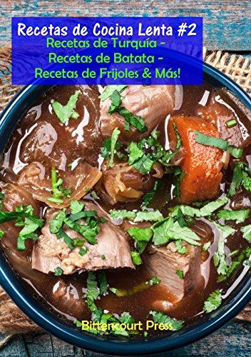 Recetas de Cocina Lenta - #2: Recetas de Turquía - Recetas de Batata - Recetas de Frijoles & Más! por Bittencourt Press