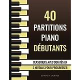 40 Partitions Piano Débutants - Classiques avec doigtés en 3 niveaux pour progresser: Morceaux faciles et simplifiés de Bach,