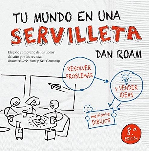 Tu mundo en una servilleta: Resolver problemas y vender ideas mediante dibujos (Sin colección) por Dan Roam