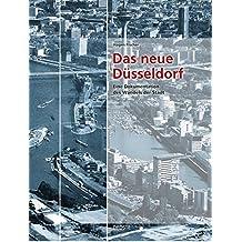 Das neue Düsseldorf: Eine Dokumentation des Wandels der Stadt