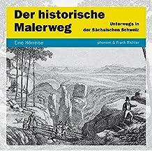 Der Historische Malerweg: Unterwegs in der Sächsischen Schweiz