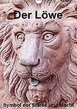 Der Löwe - Symbol der Stärke und Macht (Wandkalender 2019 DIN A4 hoch): Der Löwe beflügelte schon immer Künstler diese in Stein oder Bronze abzubilden. (Monatskalender, 14 Seiten ) (CALVENDO Orte)