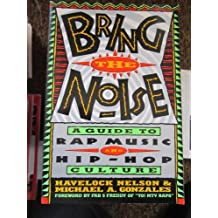 Bring The Noise: A Guide to Rap Music and Hip-Hop Culture