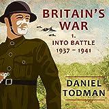 Britain's War: Volume 1, Into Battle, 1937-1941