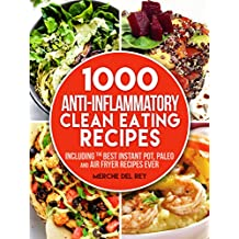 Clean Eating: 1000 Anti Inflammatory Clean Eating Recipes: Including the Best Instant Pot, Paleo and Air Fryer Recipes Ever (English Edition)
