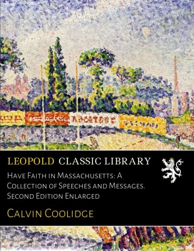 Have Faith in Massachusetts: A Collection of Speeches and Messages. Second Edition Enlarged por Calvin Coolidge