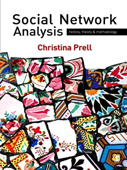 Social Network Analysis: History, Theory and Methodology by [Prell, Christina]
