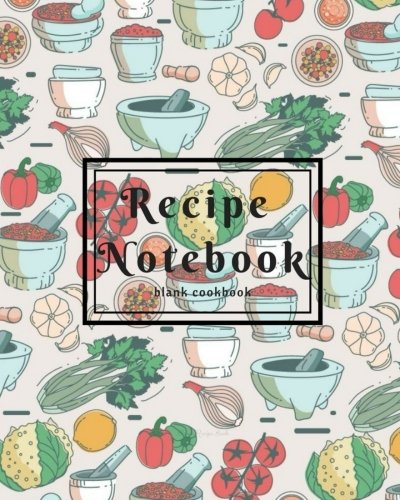 Recipe Notebook - Blank Cookbook: Perfect Recipe Notebook Volume 12 (Recipe journal blank) - 90 record pages  for Blank Cookbook to write in of 8