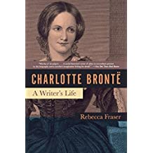 Charlotte Bronte: A Writer's Life by Rebecca Fraser (2008-09-22)