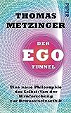Der Ego-Tunnel: Eine neue Philosophie des Selbst: Von der Hirnforschung zur Bewusstseinsethik