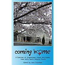 Coming Home: A Collection of Inspirational Stories and Poems from Unity North Atlanta Church (English Edition)