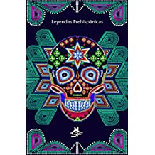 Leyendas Prehispánicas Mexicanas: Leyendas, mayas, aztecas, huicholes, zapotecas, mixtecas, entre otros. (Colección TriFerrari nº 1)