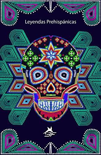 Descargar Leyendas Prehispánicas Mexicanas: Leyendas, mayas, aztecas, huicholes, zapotecas, mixtecas, entre otros. PDF Gratis