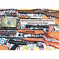 Spring Powered Air Rifle and Air Pistol Maintenance and Repair