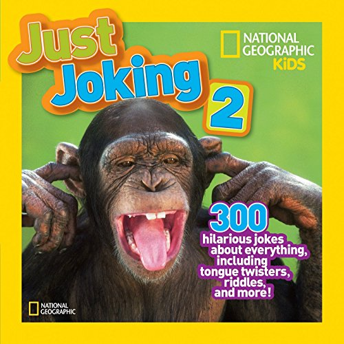 Just Joking 2: 300 Hilarious Jokes About Everything, Including Tongue Twisters, Riddles, and More (Just Joking ) por National Geographic Kids