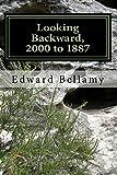 Looking Backward, 2000 to 1887 by Edward Bellamy: Looking Backward, 2000 to 1887 by Edward Bellamy