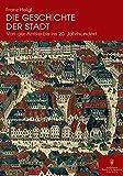 Die Geschichte der Stadt: Von der Antike bis ins 20 - Jahrhundert - Franz Heigl
