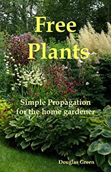Free Plants - Simple Propagation for the Home Gardener by [Green, Douglas]