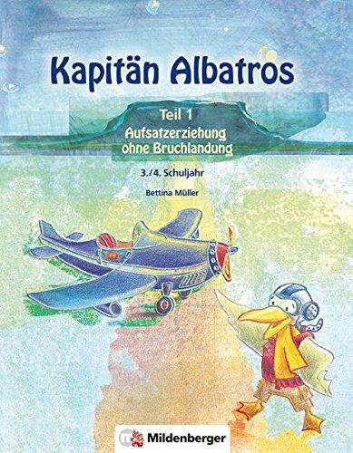 Kapitän Albatros: Teil 1 - Aufsatzerziehung ohne Bruchlandung - 3./4. Schuljahr