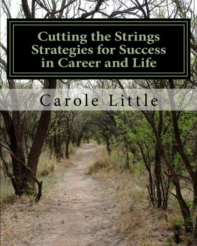 Cutting the Strings Strategies for Success in Career and Life: Workbook