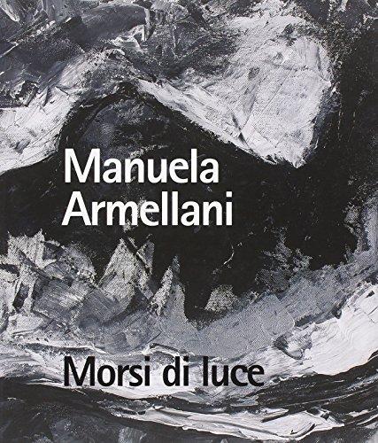 Morsi di luce. Manuela Armellani. Catalogo della mostra. Ediz. illustrata