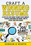 Craft a Winning Resume: A Step-by-Step Guide to Write with Impact, to Beat Screening Software, and to Focus Your Job Search (Worthwhile Job Hunting Book 1) (English Edition)...
