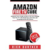Amazon Fire TV Cube: Advanced User's Guide on How to Set Up & Manage Your Fire TV Cube Hands-free with Alexa and streaming 4k