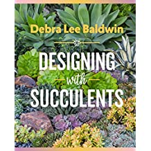 Designing with Succulents: Create a Lush Garden of Waterwise Plants (English Edition)