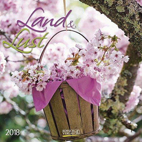 Land & Lust 2018: Broschürenkalender mit Ferienterminen. Landleben und Gärten. 30 x 30 cm