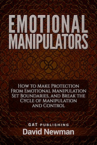 Emotional Manipulators: How to Make Protection From Emotional Manipulation Set Boundaries, and Break the Cycle of Manipulation and Control (English Edition)