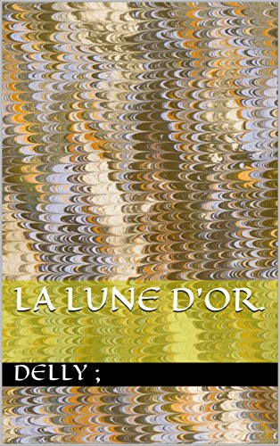 La lune d'or. (French Edition)